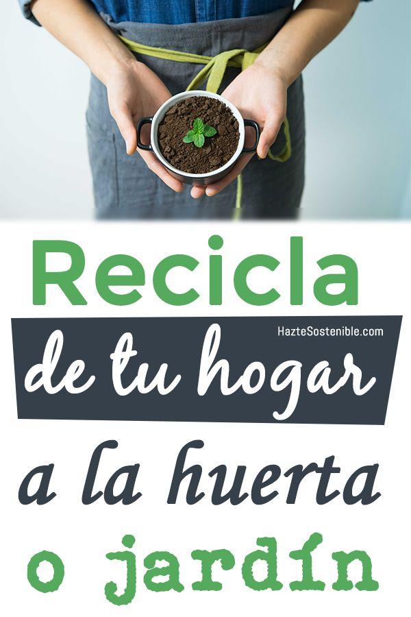 reciclaje de cosas del hogar para reutilizar en la huerta o jardin